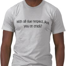 With_all_due_respect_are_you_on_crack_tshirt-p235783748601970699qia1_210